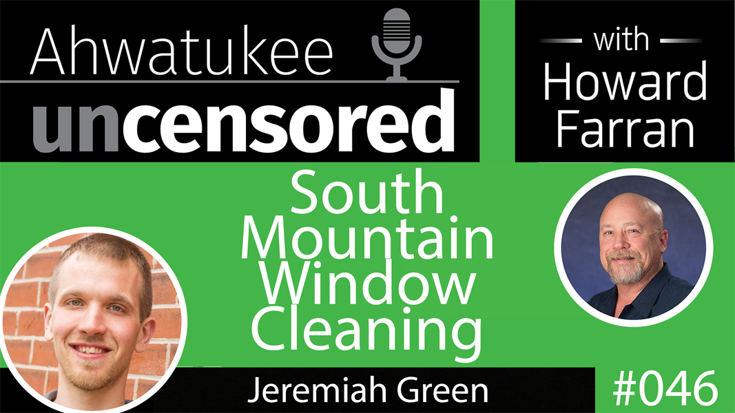 046 South Mountain Window Cleaning with Jeremiah Green : Ahwatukee Uncensored with Howard Farran