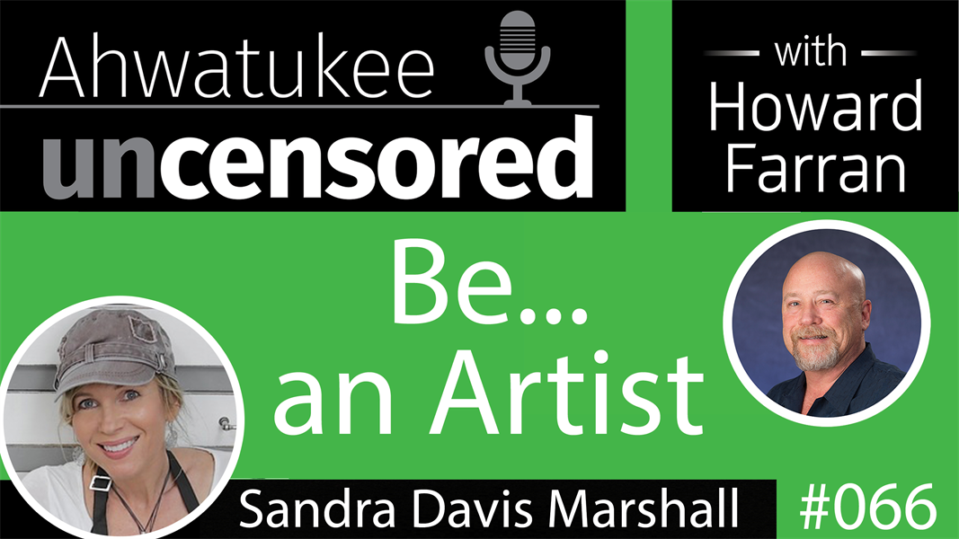066 Be…an Artist with Sandra Davis Marshall : Ahwatukee Uncensored with Howard Farran