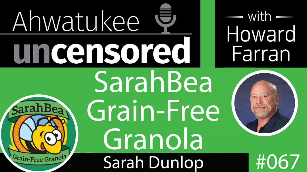 067 SarahBea Grain-Free Granola with Sarah Dunlop : Ahwatukee Uncensored with Howard Farran