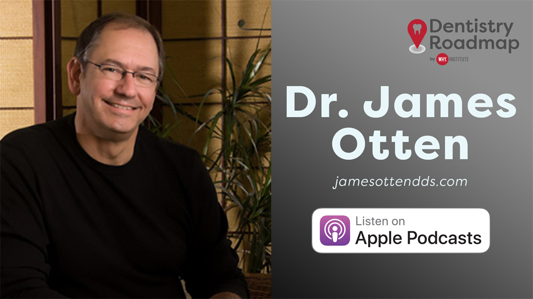 Dentistry Roadmap w/ Dr. James Otten - How to find a Better Way To Run Your Dentistry