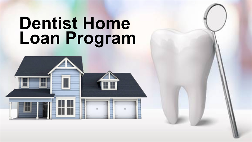Dentist Home Loan Program
