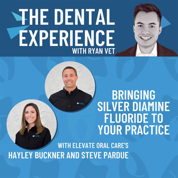 Episode 310: Bringing Silver Diamine Fluoride to Your Practice, with Elevate Oral Care's Hayley Buckner and Steve Pardue