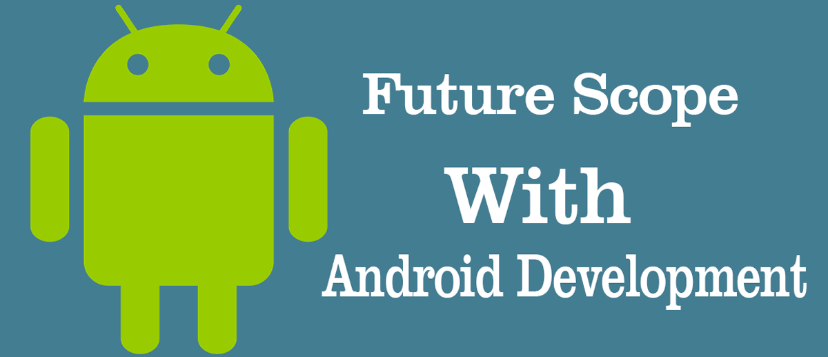 The Scope of Android Development in the Present and the Future
