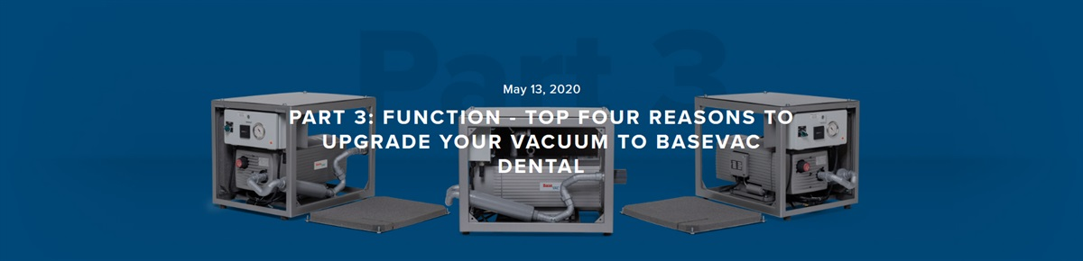 Part 3: Function - Top four reasons to Upgrade your Vacuum to BaseVac Dental