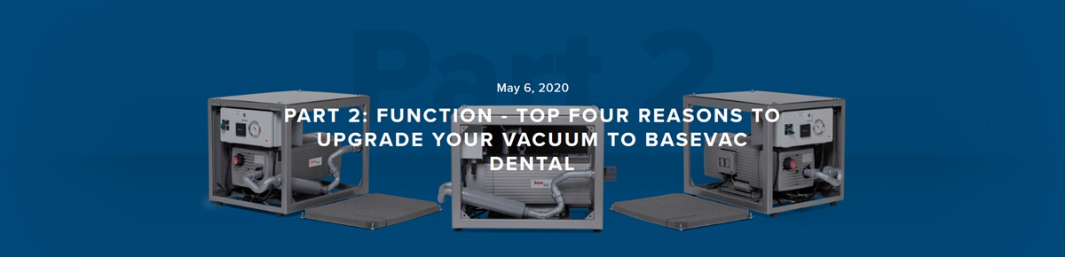 Part 2: Function - Top four reasons to Upgrade your Vacuum to BaseVac Dental
