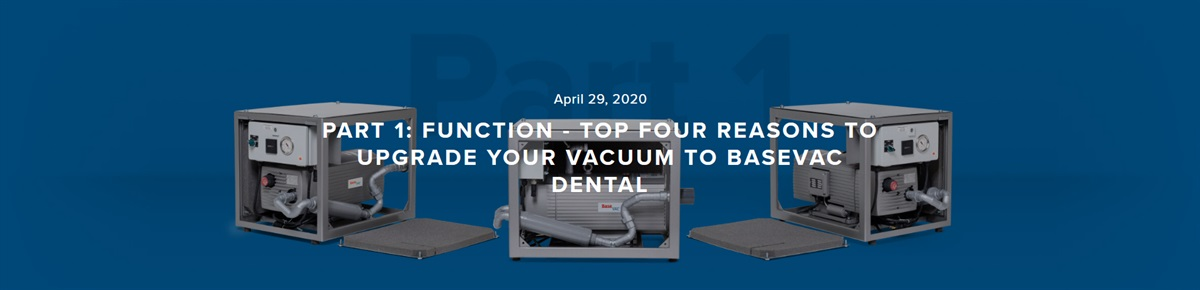 Part 1: Top four reasons to Upgrade your Vacuum to BaseVac Dental