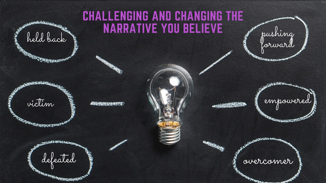 Challenging & Changing The Narrative You Believe