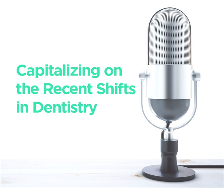 Capitalizing on the Recent Shifts in Dentistry