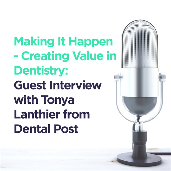 Making it Happen; Creating Value in Dentistry