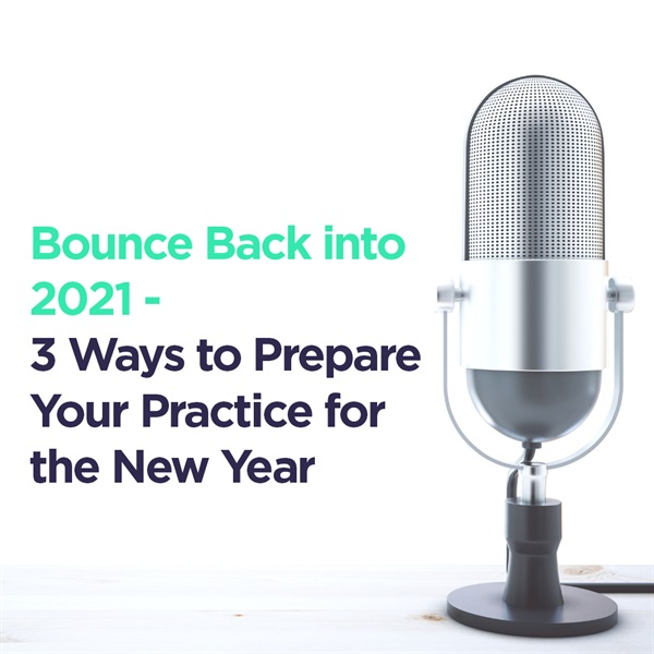 Bounce Back into 2021 - 3 Ways to Prepare Your Practice for the New Year