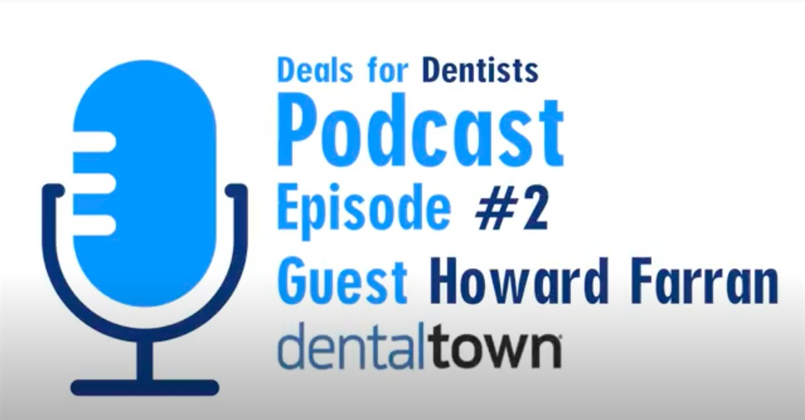 The Deals for Dentists Podcast Episode #2: Howard Farran