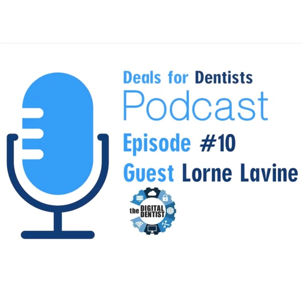 Episode #10: Dr. Lorne Lavine. Founder of The Digital Dentist