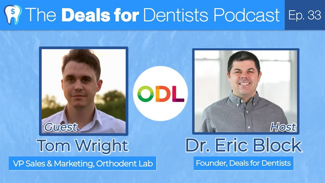 The Deals for Dentists Podcast Episode #33: Tom Wright, VP of Sales & Marketing at Orthodent Lab