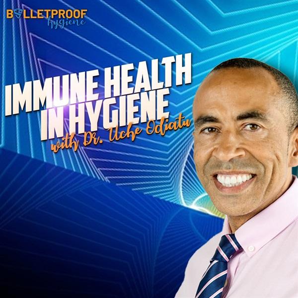 Immune Health in Hygiene with Dr. Uche Odiatu