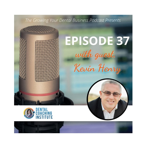 Episode 37 – The Key To The Satisfied Dental Assistant In Your Practice with Kevin Henry