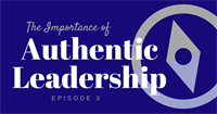 Episode 3 - The Importance of Authentic Leadership with Joseph Urcavich