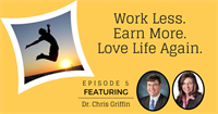 Work Less, Earn More, Love Life Again - An Interview with Dr. Chris Griffin