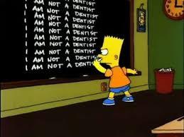 I am not a dentist. I am not a dentist.
