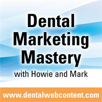 Dental Marketing Mastery with Howie and Mark