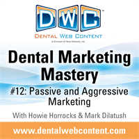 Dental Marketing Mastery #12: Passive and Aggressive Marketing