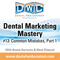 Dental Marketing Mastery #13: Common Mistakes, Part 1