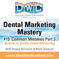 Dental Marketing Mastery #15: Common Mistakes Part 3, Custom vs. Cookie Cutter