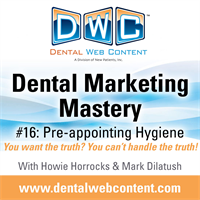Dental Marketing Mastery #16: Pre-appointing Hygiene. You want the truth? You can't handle the truth!
