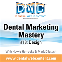 Dental Marketing Mastery #18: Design. What will make you, and what will break you!