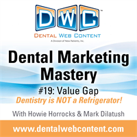 Dental Marketing Mastery #19: Value Gap. Dentistry is NOT a Refrigerator!