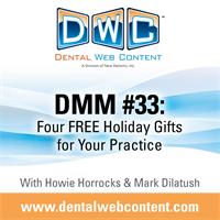 #33: Four FREE Gifts for Your Practice! | Dental Marketing Mastery Podcast with Howie Horrocks and Mark Dilatush