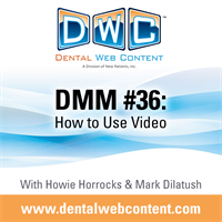 #36: How to Use Video | Dental Marketing Mastery Podcast