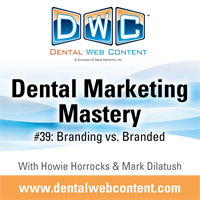 #39: Branding vs. Branded | Dental Marketing Mastery Podcast