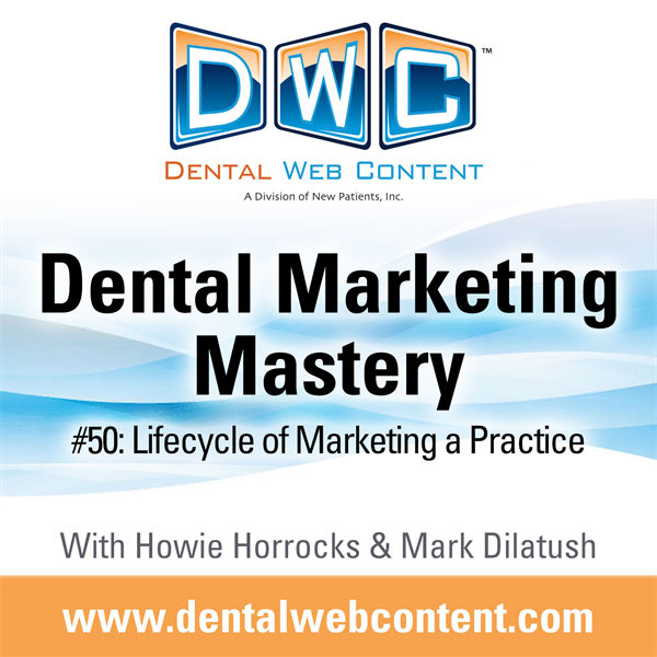 #50: Lifecycle of Marketing a Practice | Dental Marketing Mastery Podcast