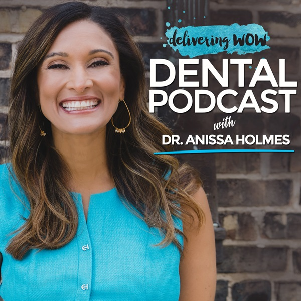 Delivering WOW...Dentistry's #1 Podcast For Growing Your Practice Faster!