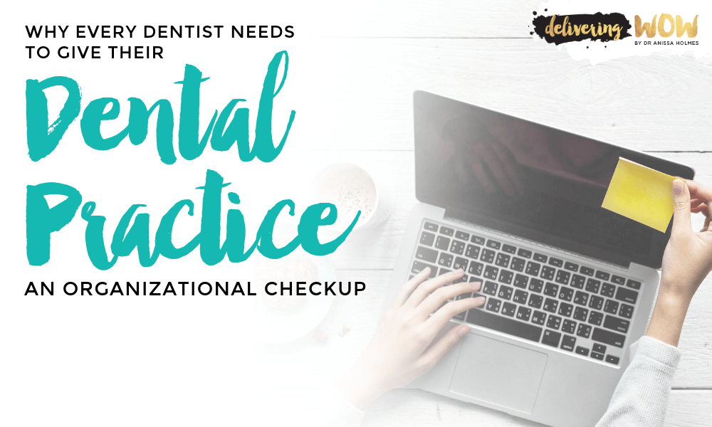 Why Every Dentist Needs to Give Their Dental Practice an Organizational Checkup
