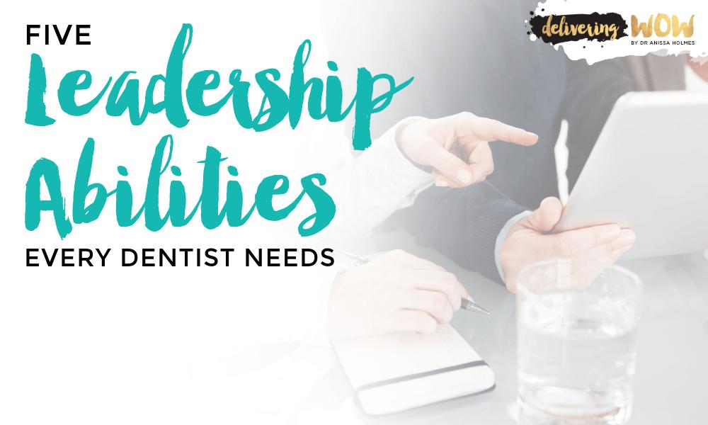 Five Leadership Abilities Every Dentist Needs