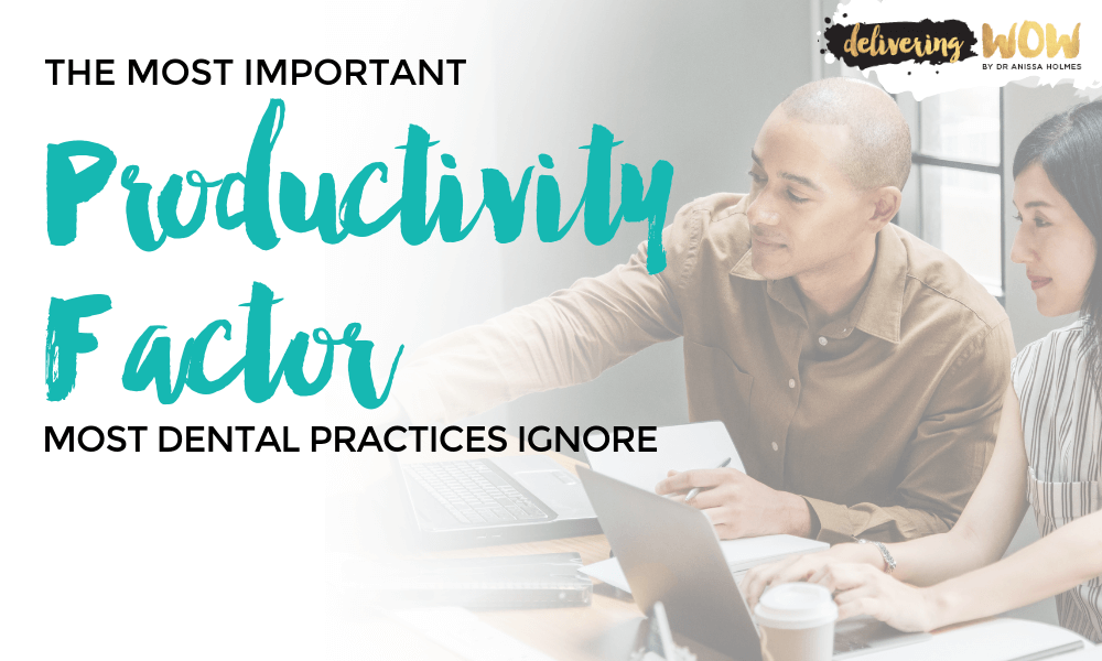The Most Important Productivity Factor Most Dental Practices Ignore