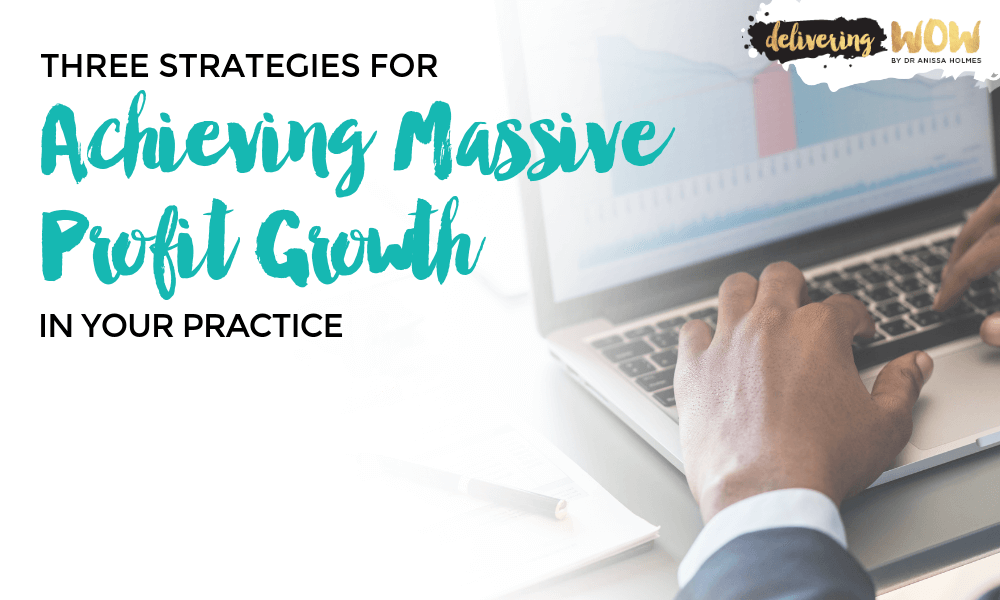 Three Strategies for Achieving Massive Profit Growth in Your Practice