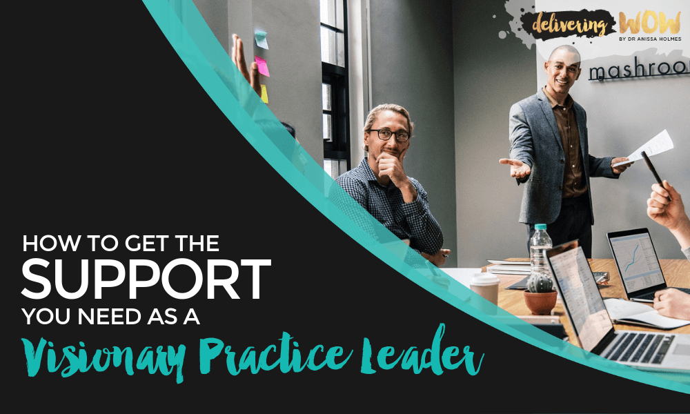 How to Get the Support You Need as a Visionary Practice Leader