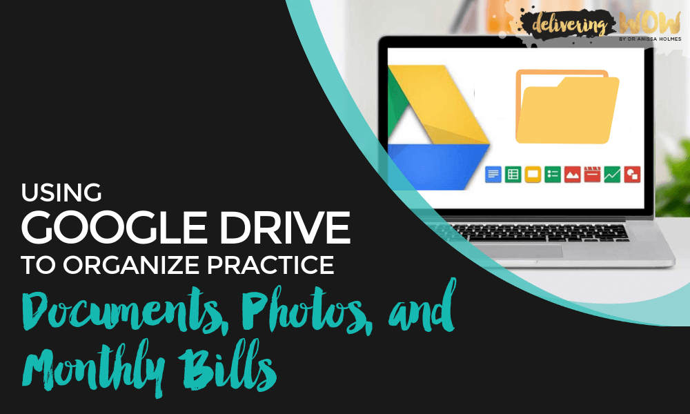Using Google Drive to Organize Practice Documents, Photos, and Monthly Bills