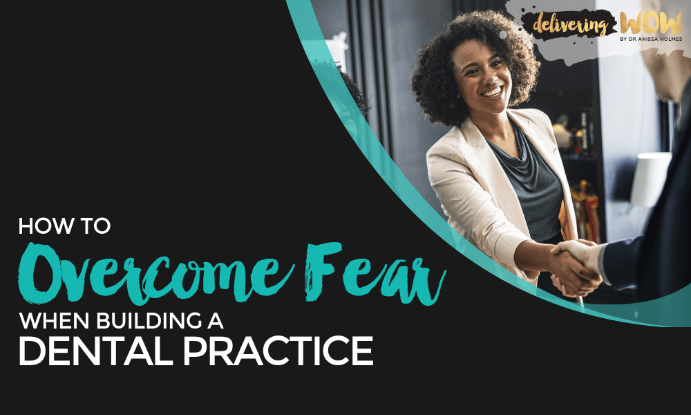 How to Overcome Fear When Building a Dental Practice