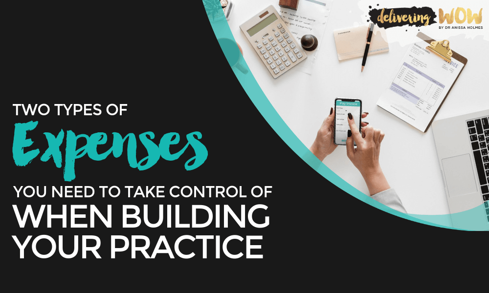 Two Types of Expenses You Need to Take Control of When Building Your Practice