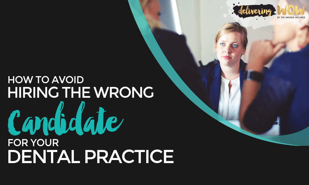 How to Avoid Hiring the Wrong Candidate for Your Dental Practice