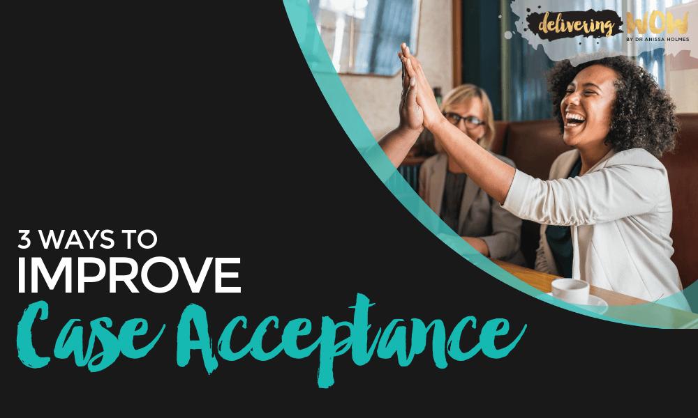 3 Ways to Improve Case Acceptance