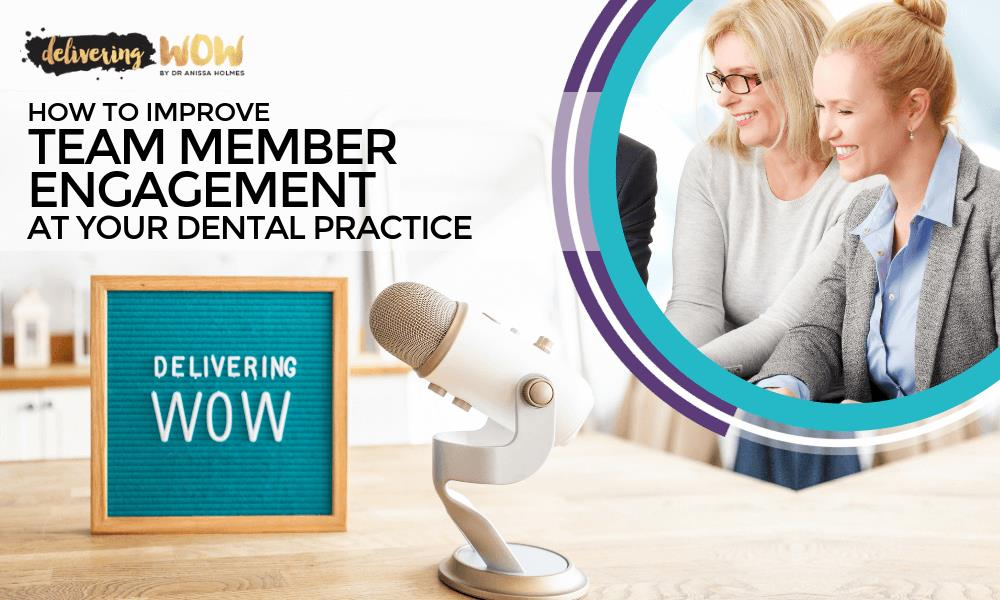 How to Improve Team Member Engagement at Your Dental Practice