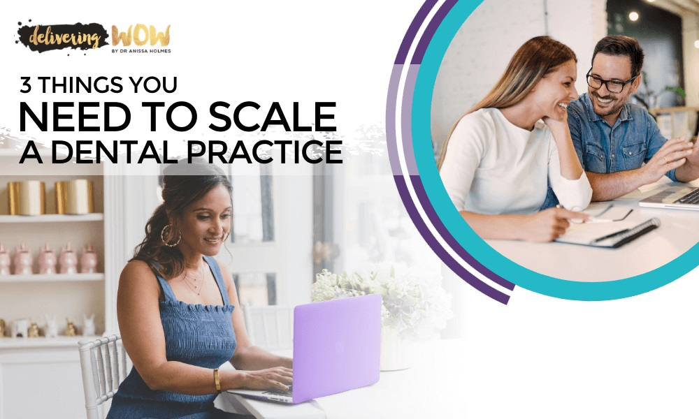 3 Things You Need to Scale a Dental Practice
