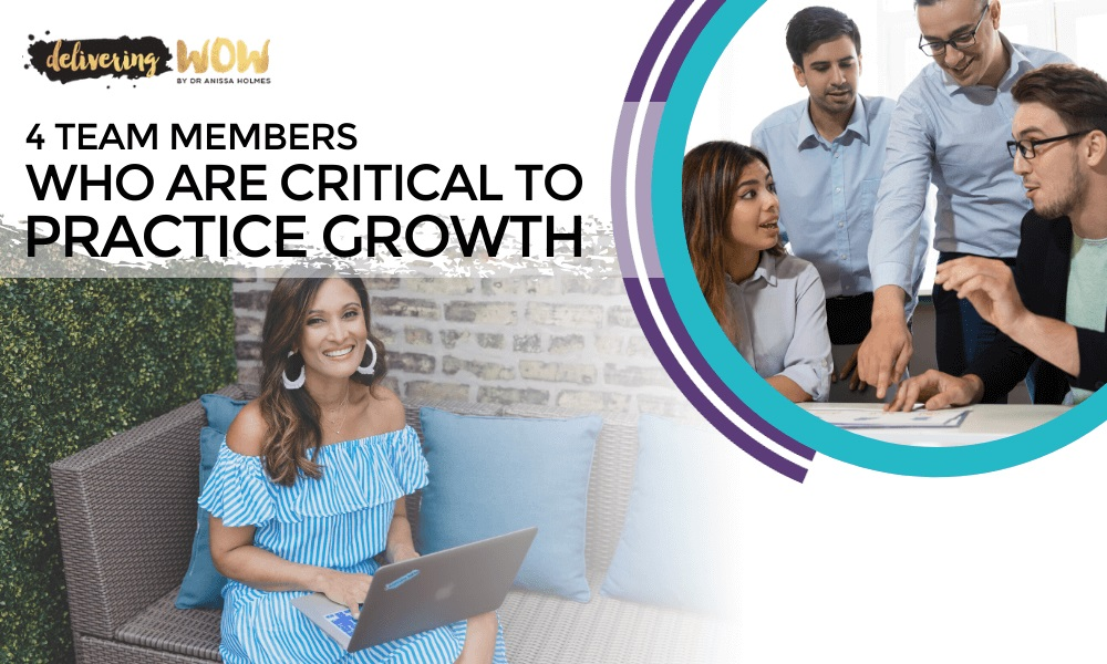 4 Team Members Who are Critical to Practice Growth