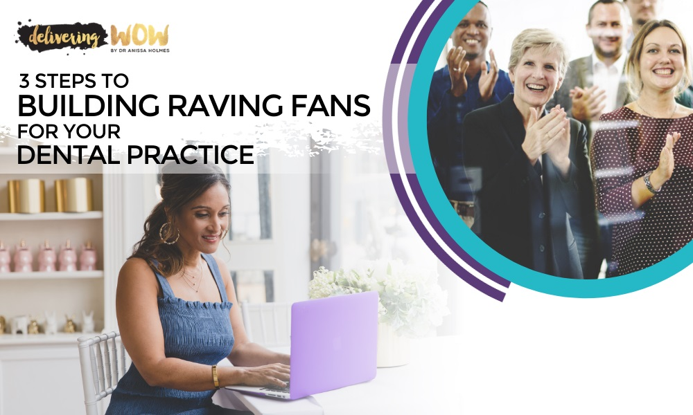 3 Steps to Building Raving Fans for Your Dental Practice