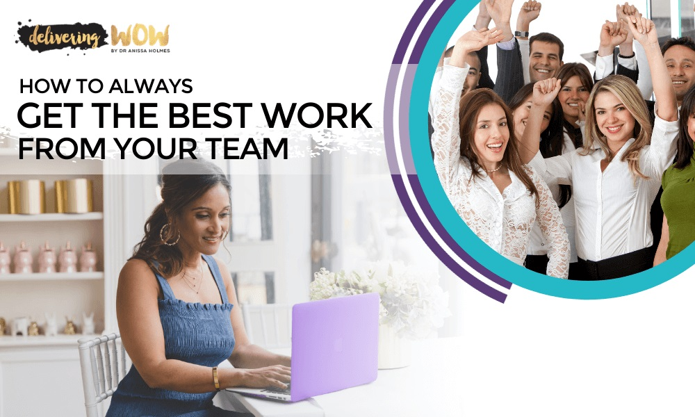 How to Always Get the Best Work From Your Team