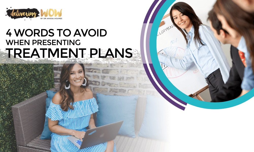 4 Words to Avoid When Presenting Treatment Plans